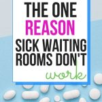 THE ONE REASON SICK WAITING ROOMS DON'T WORK