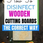 HOW TO DISINFECT A WOOD CUTTING BOARD CORRECTLY