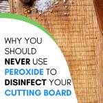 TRUTH ABOUT USING PEROXIDE ON CUTTING BOARDS