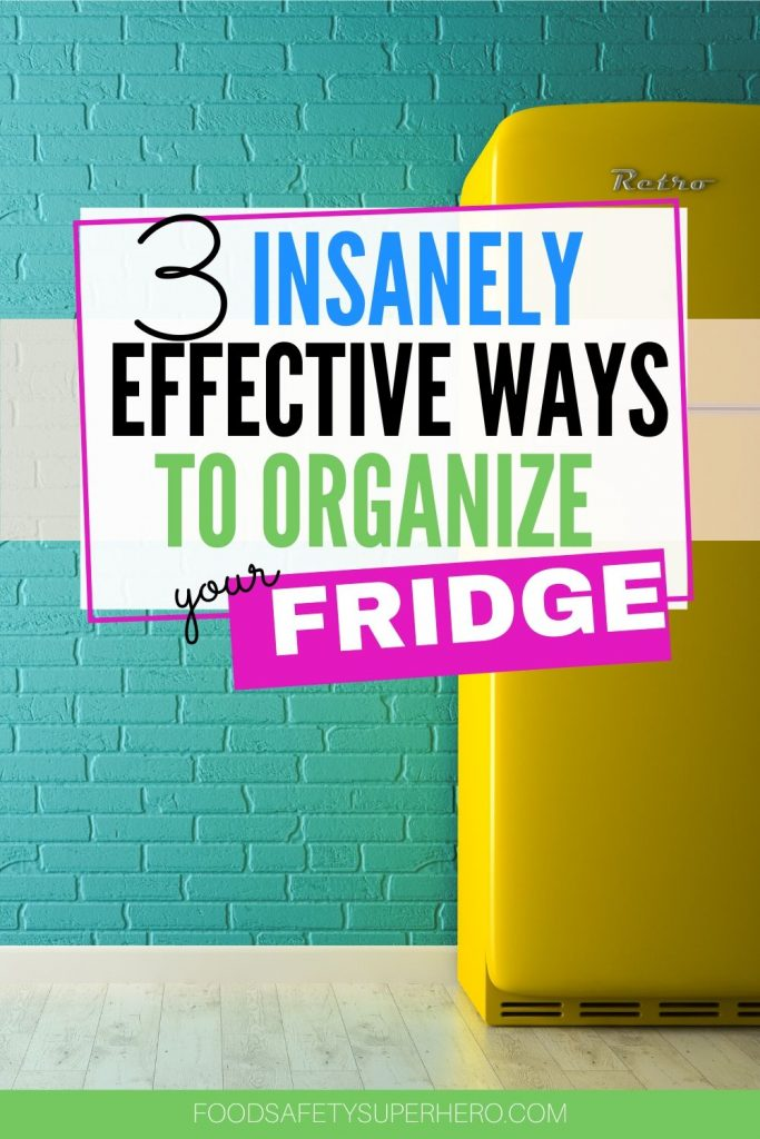 3 INSANELY EFFECTIVE WAYS TO ORGANIZE YOUR FRIDGE