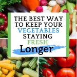 The best way to keep your vegetables staying fresh longer