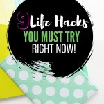 9 life hacks every busy mom must try