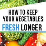 How to keep your vegetables fresh longer