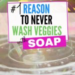Why it is not okay to wash vegetables with soap