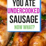 what to do when you ate undercooked sausage