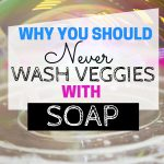 why you should never clean vegetables with soap